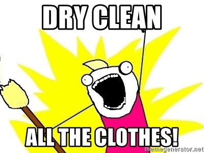 X ALL THE THINGS - Dry Clean all the clothes!