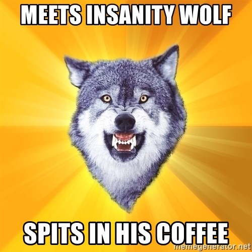 Courage Wolf - Meets insanity wOlf  Spits in his Coffee