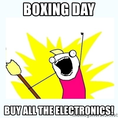 All the things - BOXING DAY BUY ALL THE ELECTRONICS!