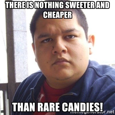 Challenger Carlos - there is nothing sweeter and cheaper than Rare candies!