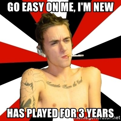Douchebag Gamer - Go easy on me, I'm new Has played for 3 years