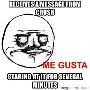 Me Gusta - Receives a message from crush Staring at it for several minutes