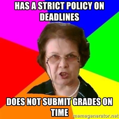 teacher - has a strict policy on deadlines does not submit grades on time