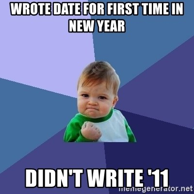 Success Kid - Wrote date for first time in new year Didn't write '11