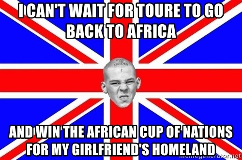 Mad Skin - i can't wait for toure to go back to africa and win the african cup of nations for my girlfriend's homeland
