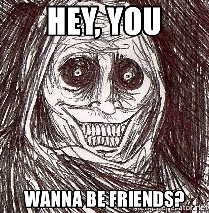 Never alone ghost - hey, you wanna be friends?