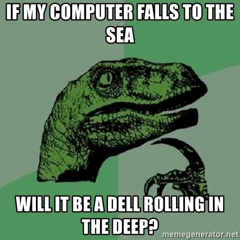 Philosoraptor - if my computer falls to the sea will it be a dell rolling in the deep?