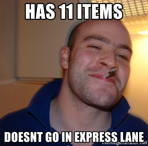 Good Guy Greg - has 11 items doesnt go in express lane