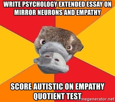 write psychology extended essay on mirror neurons and empathy write psychology extended essay on mirror neurons and empathy score autistic on empathy quotient test psychology student platypus
