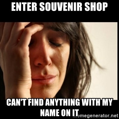 First World Problems - Enter souvENIR shop can't find anything with my name on it