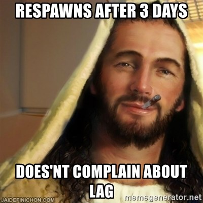 Good Guy Jesus - Respawns after 3 days does'nt complain about lag