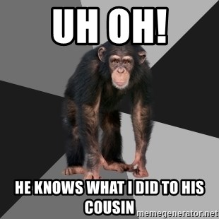 Drunken Monkey - Uh oh!  He Knows what i did to his cousin