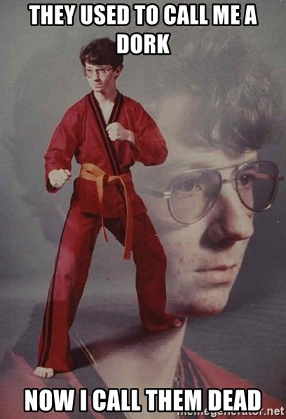 PTSD Karate Kyle - they used to call me a dork now i call them dead