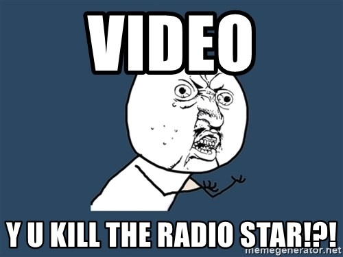 Y U No - video y u kill the radio star!?!