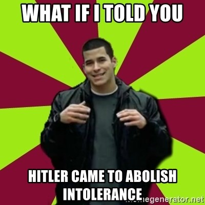 Contradictory Chris - What if i told you hitler came to abolish intolerance