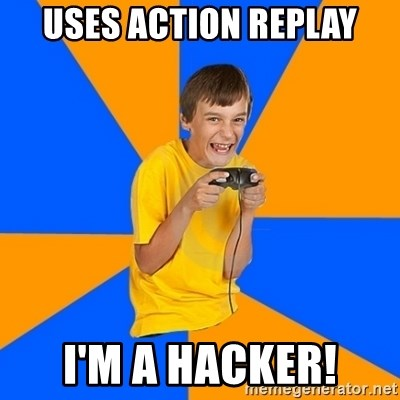 Annoying Gamer Kid - uses action replay i'm a hacker!