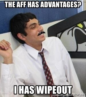 Mustache Rohan - the aff has advantages? i has wipeout