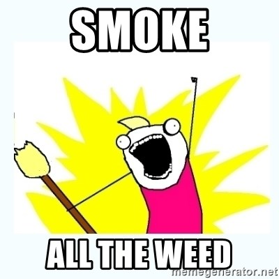 All the things - smoke all the weed