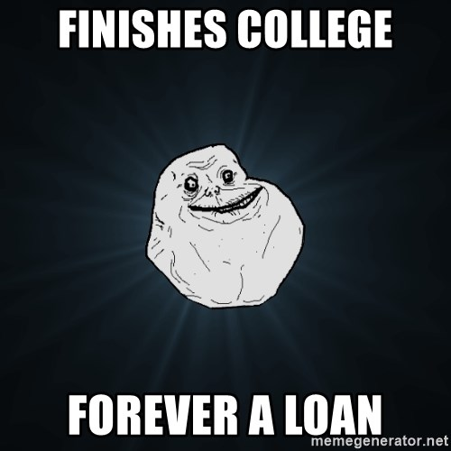 Forever Alone - Finishes college Forever A Loan