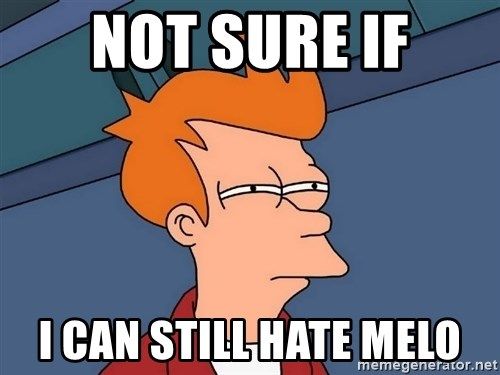 Futurama Fry - Not sure if I can still hate melo