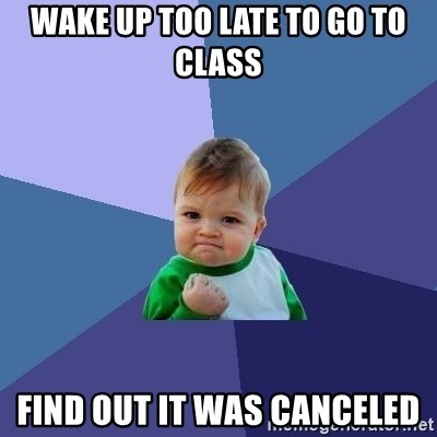 Success Kid - wake up too late to go to class find out it was canceled