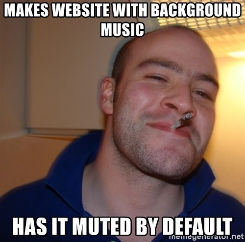 Good Guy Greg - makes website with background music Has it muted by default