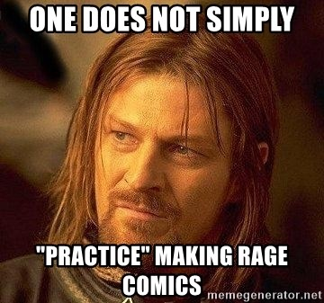 """Boromir - one does not simply """"practice"""" making rage comics"""