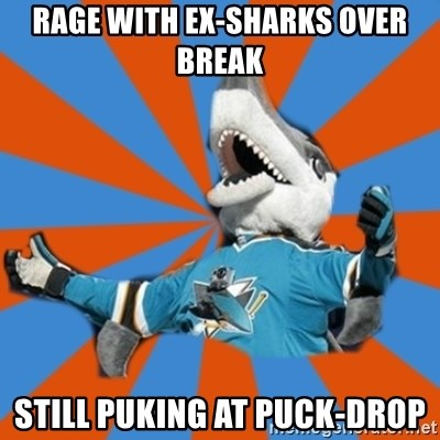 SJ Sharks Fail - rage with ex-sharks over break still puking at puck-drop