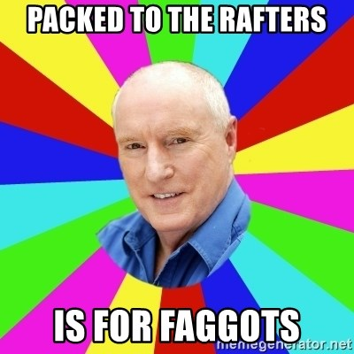 Alf Stewart - Packed to the rafters is for faggots