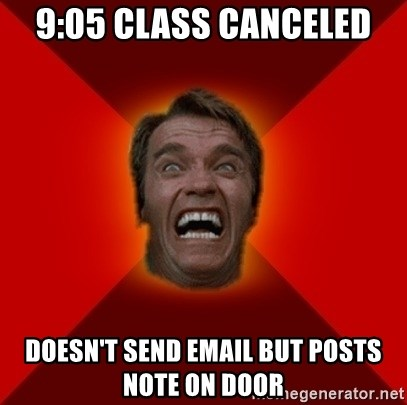 Angry Arnold - 9:05 class canceled doesn't send email but posts note on door