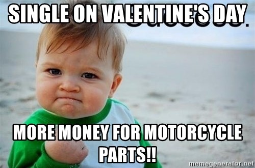 Single On Valentineu0027s Day More Money For Motorcycle Parts!!   Success Baby