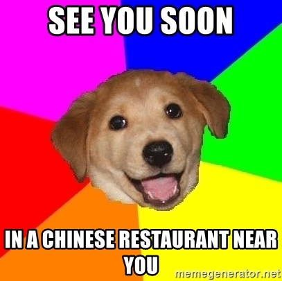 Advice Dog - See you soon In a Chinese restaurant near you