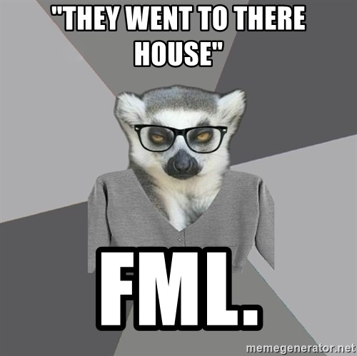 "Lit Major Lemur - ""they went to there house"" FML."