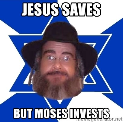Advice Jew - jesus saves but moses invests