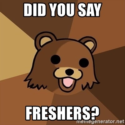 Pedobear - did you say freshers?