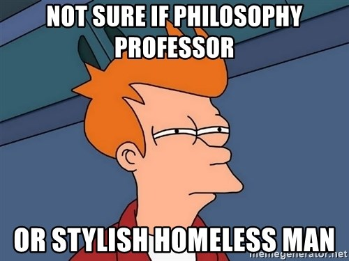Futurama Fry - Not sure if philosophy professor or stylish homeless man