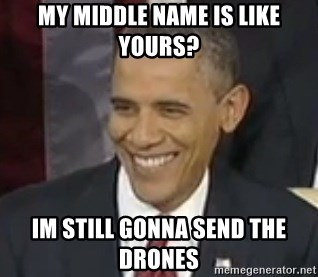 My Middle Name Is Like Yours Im Still Gonna Send The Drones