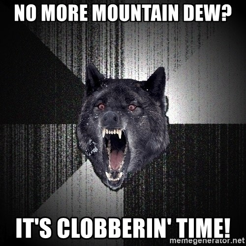 Insanity Wolf - no more mountain dew?  it's clobberin' time!