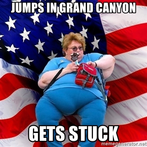 Obese American - Jumps in grand canyon gets stuck