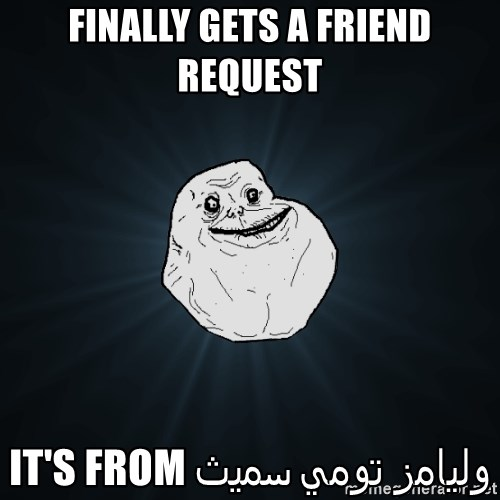 Forever Alone - Finally gets A friend request It's from              وليامز تومي سميث