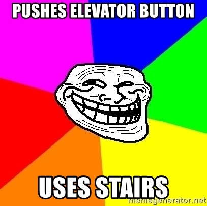 Trollface - pushes elevator button uses stairs