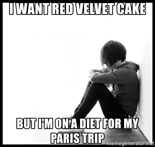 First World Problems - I WANT RED VELVET CAKE BUT I'M ON A DIET FOR MY PARIS TRIP