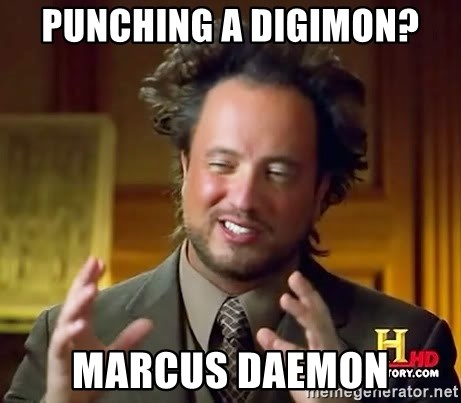 Ancient Aliens - punching a digimon? marcus daemon