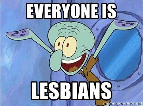 Guess What Squidward - Everyone is Lesbians