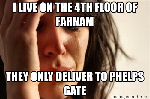 First World Problems - I live on the 4th floor of farnam they only deliver to phelps gate