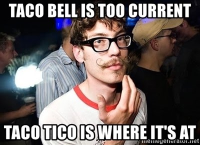 Super Smart Hipster - Taco bell is too current taco tico is where it's at