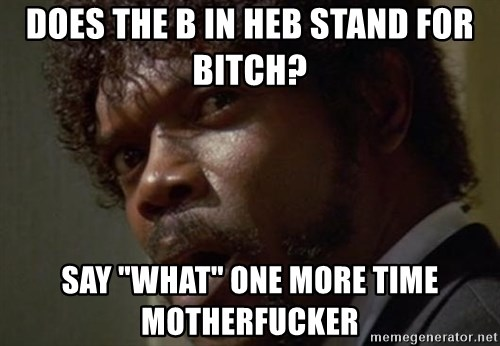 "Angry Samuel L Jackson - DOES THE B IN HEB STAND FOR BITCH? SAY ""WHAT"" ONE MORE TIME MOTHERFUCKER"