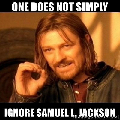 Does not simply walk into mordor Boromir  - one does not simply ignore samuel l. jackson