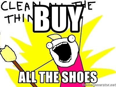 clean all the things - BUY ALL THE SHOES