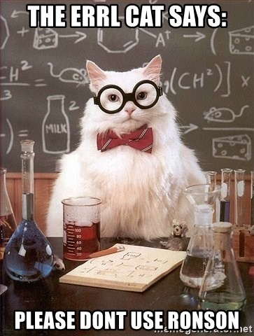 Chemistry Cat - THE ERRL CAT SAYS: PLEASE DONT USE RONSON